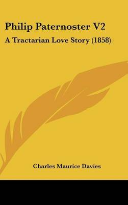 Philip Paternoster V2: A Tractarian Love Story (1858) by Charles Maurice Davies image