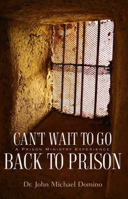 Can't Wait to Go Back to Prison by John, Michael Domino