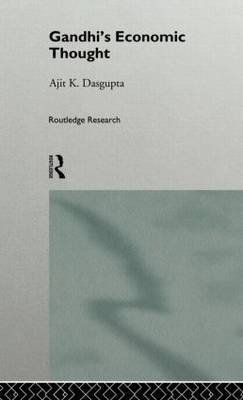 Gandhi's Economic Thought by Ajit K. Dasgupta
