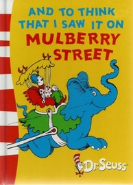 Dr Seuss: And To Think I Saw It On Mulberry Street by Dr Seuss