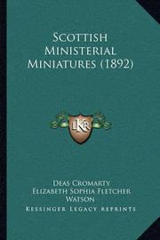 Scottish Ministerial Miniatures (1892) Scottish Ministerial Miniatures (1892) by Elizabeth Sophia (Fletcher) Watson