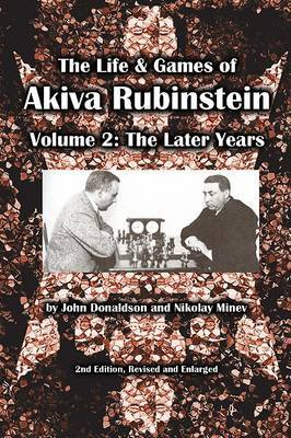 The Life & Games of Akiva Rubinstein by John Donaldson
