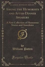 Among the Humorists and After-Dinner Speakers, Vol. 1 by William Patten