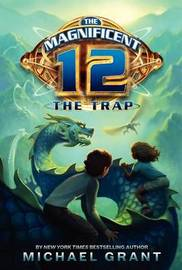 The Magnificent 12: The Trap by Michael Grant