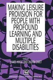 Making Leisure Provision for People with Profound Learning and Multiple Disabilities by James Hogg
