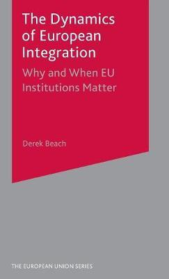 The Dynamics of European Integration by Derek Beach image