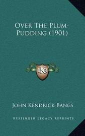 Over the Plum-Pudding (1901) by John Kendrick Bangs