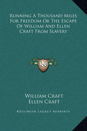 Running a Thousand Miles for Freedom or the Escape of William and Ellen Craft from Slavery by Ellen Craft