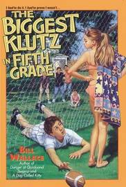 The Biggest Klutz in Fifth Grade by Bill Wallace