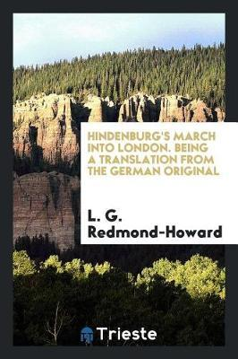 Hindenburg's March Into London. Being a Translation from the German Original by L.G. Redmond-Howard image