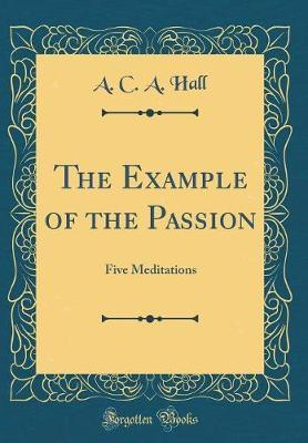 The Example of the Passion by A. C. a. Hall image