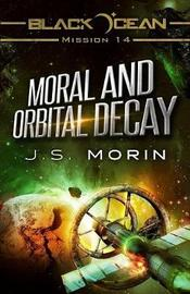 Moral and Orbital Decay by J S Morin