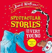 Spectacular Stories for the Very Young: Four Hilarious Stories! by David Walliams