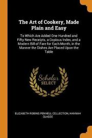 The Art of Cookery, Made Plain and Easy by Elizabeth Robins Pennell Collection