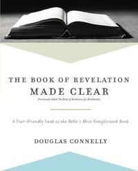 The Book of Revelation Made Clear by Douglas Connelly