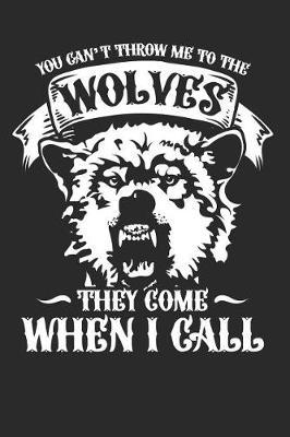 You can't throw me to the wolves they come when i call by Values Tees