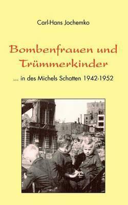Bombenfrauen Und Trmmerkinder by Carl-Hans Jochemko