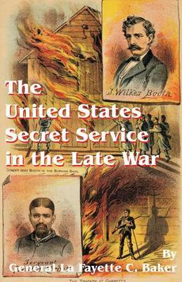 The United States Secret Service in the Late War by Lafayette C. Baker