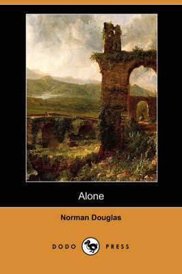 Alone (Dodo Press) by Norman Douglas