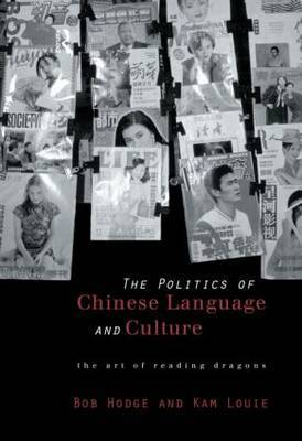 Politics of Chinese Language and Culture by Bob Hodge