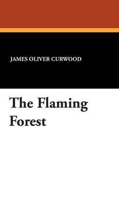 The Flaming Forest by James Oliver Curwood image