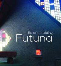 Futuna: Life of a Building by Gregory O'Brien
