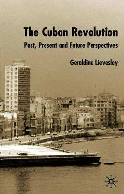 The Cuban Revolution by Geraldine Lievesley