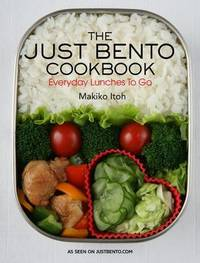 Just Bento Cookbook, The: Everyday Lunches To Go by Makiko Itoh