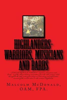 Highlanders-Warriers, Musians and Bards by Mr Malcolm C McDonald Oam