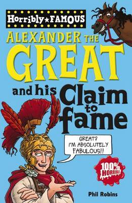 Alexander the Great and His Claim to Fame by Phil Robins