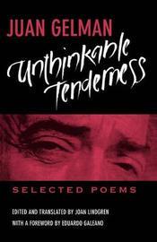 Unthinkable Tenderness by Juan Gelman