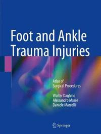 Foot and Ankle Trauma Injuries by Walter Daghino