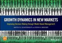 Growth Dynamics in New Markets: Successful Real Decision Making through Model-Based Management by Martin F. Schaffernicht