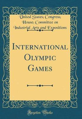 International Olympic Games (Classic Reprint) by United States Congress Ho Expositions image