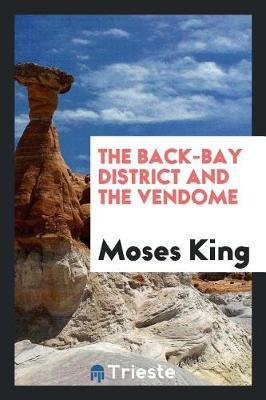 The Back-Bay District and the Vendome by Moses King