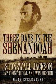 Three Days in the Shenandoah by Gary Ecelbarger