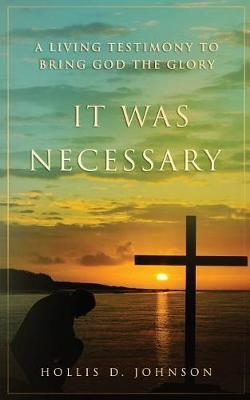 It Was Necessary by Hollis D Johnson