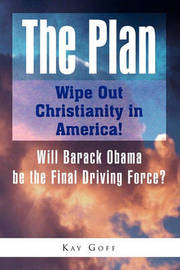The Plan: Wipe Out Christianity in America! by Kay Goff