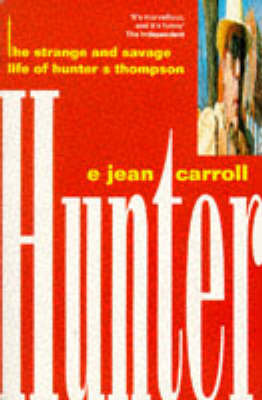 Hunter: The Strange and Savage Life of Hunter S. Thompson by E.Jean Carrol