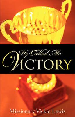 He Called Me Victory by Vickie Lewis