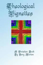 Theological Vignettes by Gary Morton