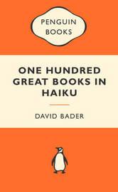 One Hundred Great Books in Haiku (Popular Penguins) by David Bader