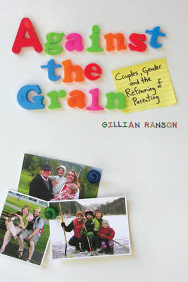 Against the Grain: Couples, Gender, and the Reframing of Parenting by Gillian Ranson