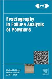 Fractography in Failure Analysis of Polymers by Michael Hayes