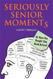 Seriously Senior Moments by Geoff Tibballs