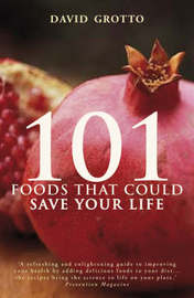 101 Foods That Could Save Your Life by David Grotto image