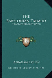 The Babylonian Talmud: Tractate Berakot (1921) by Abraham Cohen