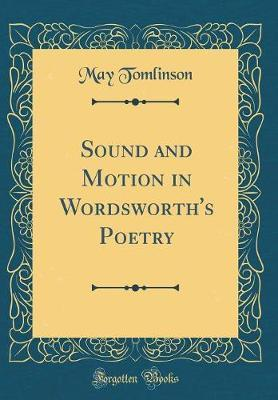 Sound and Motion in Wordsworth's Poetry (Classic Reprint) by May Tomlinson image