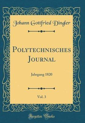 Polytechnisches Journal, Vol. 3 by Johann Gottfried Dingler