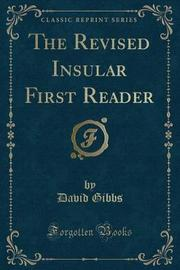 The Revised Insular First Reader (Classic Reprint) by David Gibbs image